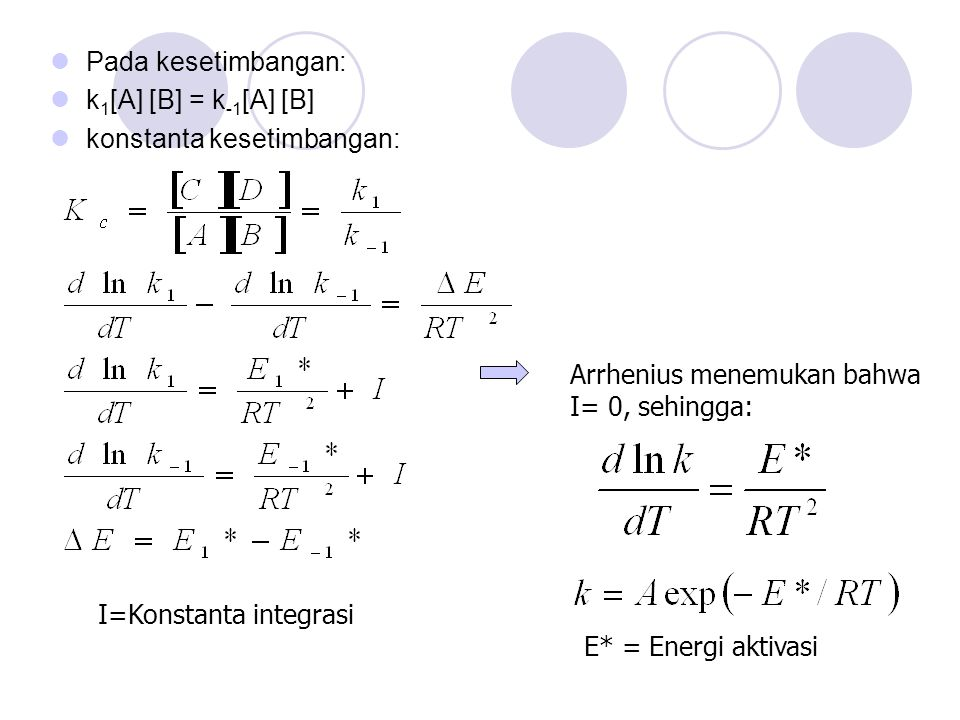 Pada kesetimbangan: k1[A] [B] = k-1[A] [B] konstanta kesetimbangan: Arrhenius menemukan bahwa. I= 0, sehingga: